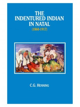 The Indentured Indian in Natal 1860-1917