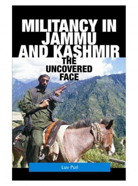Militancy in Jammu and Kashmir : The Uncovered Face